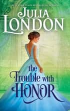 The Trouble With Honour ebook by Julia London