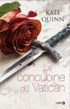 La concubine du Vatican ebook by Kate QUINN, Catherine BARRET