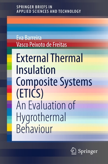 External Thermal Insulation Composite Systems (ETICS) - An Evaluation of Hygrothermal Behaviour ebook by Eva Barreira,Vasco Peixoto de Freitas