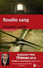 Rouille sang. Gagnant Prix Ca M'intéresse Histoire ebook by Dorothee Lizion