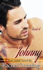 Claiming Johnny: A New-Adult Novel ebook by Rachel Dunning