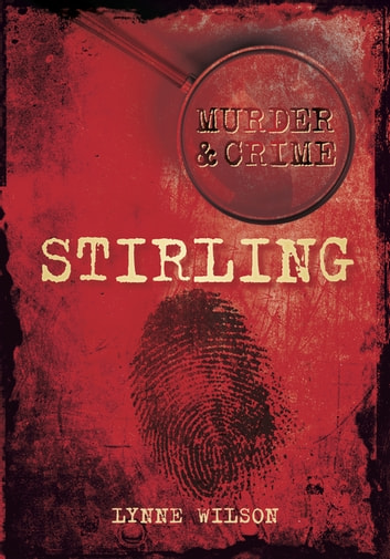 Murder & Crime in Stirling ebook by Lynne Wilson