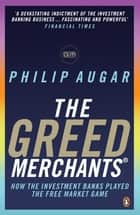 The Greed Merchants - How the Investment Banks Played the Free Market Game eBook by Philip Augar