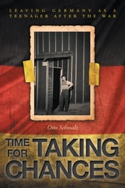 Time for Taking Chances - Leaving Germany as a Teenager after the War ebook by Otto Schmalz