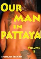 Our Man in Pattaya Volume 2 ebook by Duncan Stearn