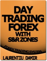 Day Trading Forex With S&R Zones - Forex Trading System ebook by Laurentiu Damir