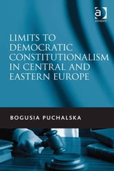 Limits to Democratic Constitutionalism in Central and Eastern Europe ebook by Dr Bogusia Puchalska
