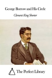 George Borrow and His Circle ebook by Clement King Shorter