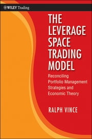 The Leverage Space Trading Model - Reconciling Portfolio Management Strategies and Economic Theory ebook by Ralph Vince