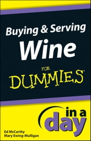 Buying and Serving Wine In A Day For Dummies ebook by Mary Ewing-Mulligan,Ed McCarthy