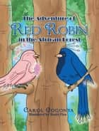 The Adventure of Red Robin in the African Forest ebook by Carol Gogonya