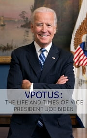 VPOTUS - The Life and Times of Vice President Joe Biden ebook by John Gaines