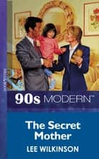 The Secret Mother (Mills & Boon Vintage 90s Modern) ebook by Lee Wilkinson