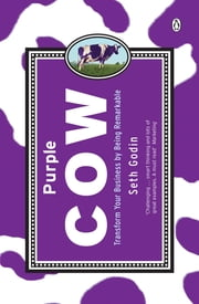 Purple Cow - Transform Your Business by Being Remarkable ebook by Seth Godin