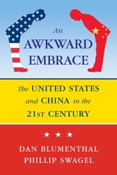 Awkward Embrace - The United States and China in the 21st Century ebook by Daniel Blumenthal,Phillip Swagel