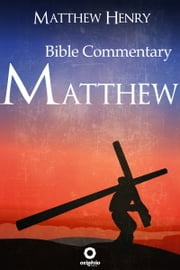 Gospel of Matthew - Complete Bible Commentary Verse by Verse ebook by Matthew Henry