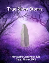 True Ghost Stories ebook by David Green,Hereward Carrington
