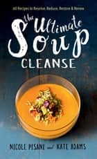 The Ultimate Soup Cleanse ebook by Nicole Pisani,Kate Adams
