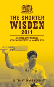 The Shorter Wisden 2011 - Selected writing from Wisden Cricketers' Almanack 2011 ebook by Bloomsbury Publishing