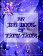 My Big Book of Fairy Tales - Collection of 24 Complete Books of Fairy Tales ebook by The Brothers Grimm, Hans Christian Andersen, Andrew Lang