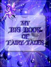 My Big Book of Fairy Tales - Collection of 24 Complete Books of Fairy Tales ebook by The Brothers Grimm,Hans Christian Andersen,Andrew Lang