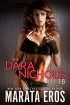 The Dara Nichols Series Boxed Set (Books 1-8) ebook by Marata Eros