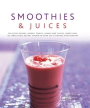 Smoothies & Juices: More Than 150 Irresistible Recipes Shown in Over 250 Stunning Photographs ebook by Suzannah Olivier, Joanna Farrow