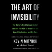 The Art of Invisibility - The World's Most Famous Hacker Teaches You How to Be Safe in the Age of Big Brother and Big Data audiobook by Kevin Mitnick