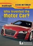 Who Invented the Motor Car? ebook by Brian Williams, Britannica Digital Learning