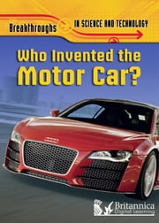 Who Invented the Motor Car? ebook by Brian Williams,Britannica Digital Learning
