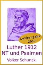 Luther 1912: Neues Testament und Psalmen ebook by Volker Schunck