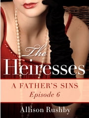The Heiresses #6 - A Father's Sins ebook by Allison Rushby