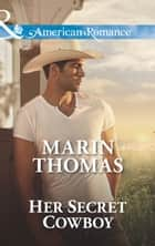 Her Secret Cowboy (Mills & Boon American Romance) (The Cash Brothers, Book 3) ebook by Marin Thomas