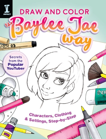 Draw and Color the Baylee Jae Way - Characters, Clothing and Settings Step by Step ebook by Baylee Jae