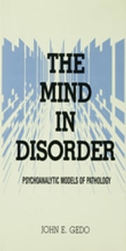 The Mind in Disorder - Psychoanalytic Models of Pathology ebook by John E. Gedo