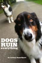 Dogs Ruin Everything ebook by Carbon SuperSport