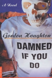 Damned If You Do - A Novel ebook by Gordon Houghton