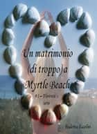 Un matrimonio (di troppo) a Myrtle Beach ebook by Federica Fasolini