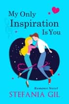 My Only Inspiration Is You ebook by Stefania Gil
