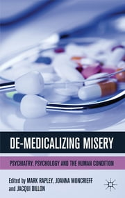 De-Medicalizing Misery - Psychiatry, Psychology and the Human Condition ebook by Professor Mark Rapley,Dr Joanna Moncrieff,Ms Jacqui Dillon