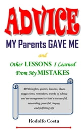 Advice My Parents Gave Me and Other Lessons I Learned From My Mistakes ebook by Rodolfo Costa