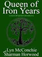 Queen of Iron Years ebook by Lyn McConchie, Sharman Horwood