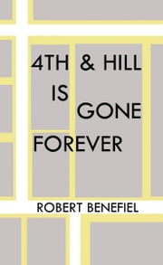 4th & Hill Is Gone Forever ebook by Robert Benefiel