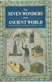 The Seven Wonders of the Ancient World ebook by Peter A Clayton,Martin Price