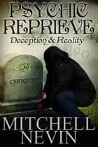 Psychic Reprieve: Deception & Reality, A Crime Novel ebook by Mitchell Nevin