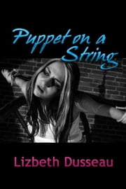 Puppet On A String ebook by Lizbeth Dusseau, Lizbeth Dusseau