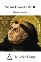 Summa Theologica Part II ebook by Thomas Aquinas