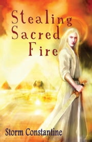 Stealing Sacred Fire ebook by Storm Constantine