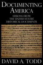 Documenting America: Lessons from the United States' Historical Documents ebook by David Todd