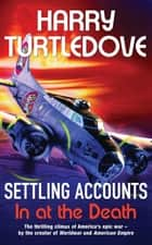 Settling Accounts: In at the Death eBook by Harry Turtledove